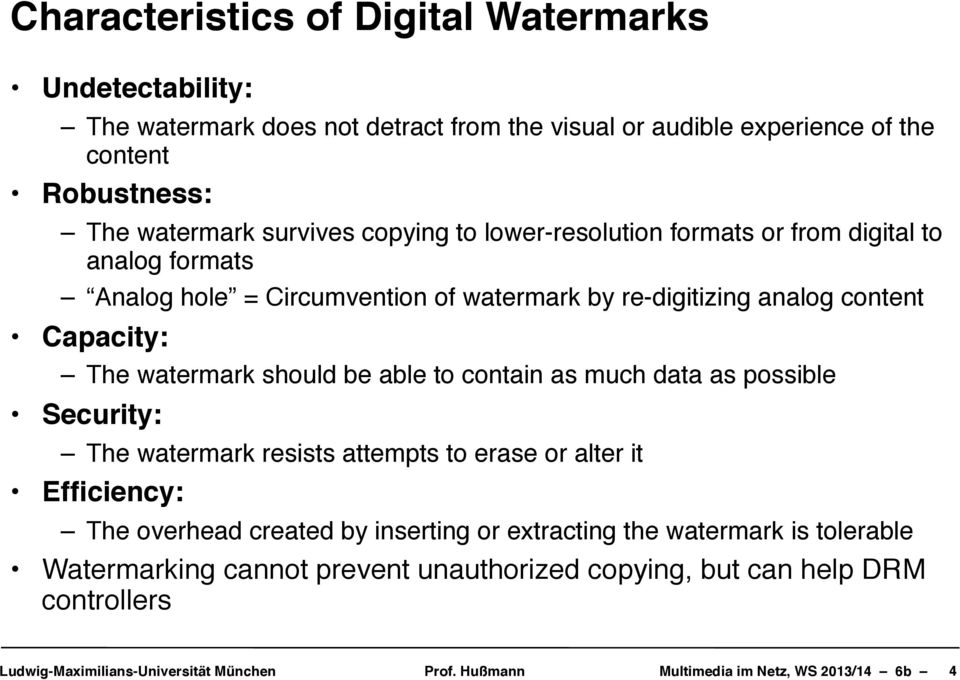 content Capacity: The watermark should be able to contain as much data as possible Security: The watermark resists attempts to erase or alter it