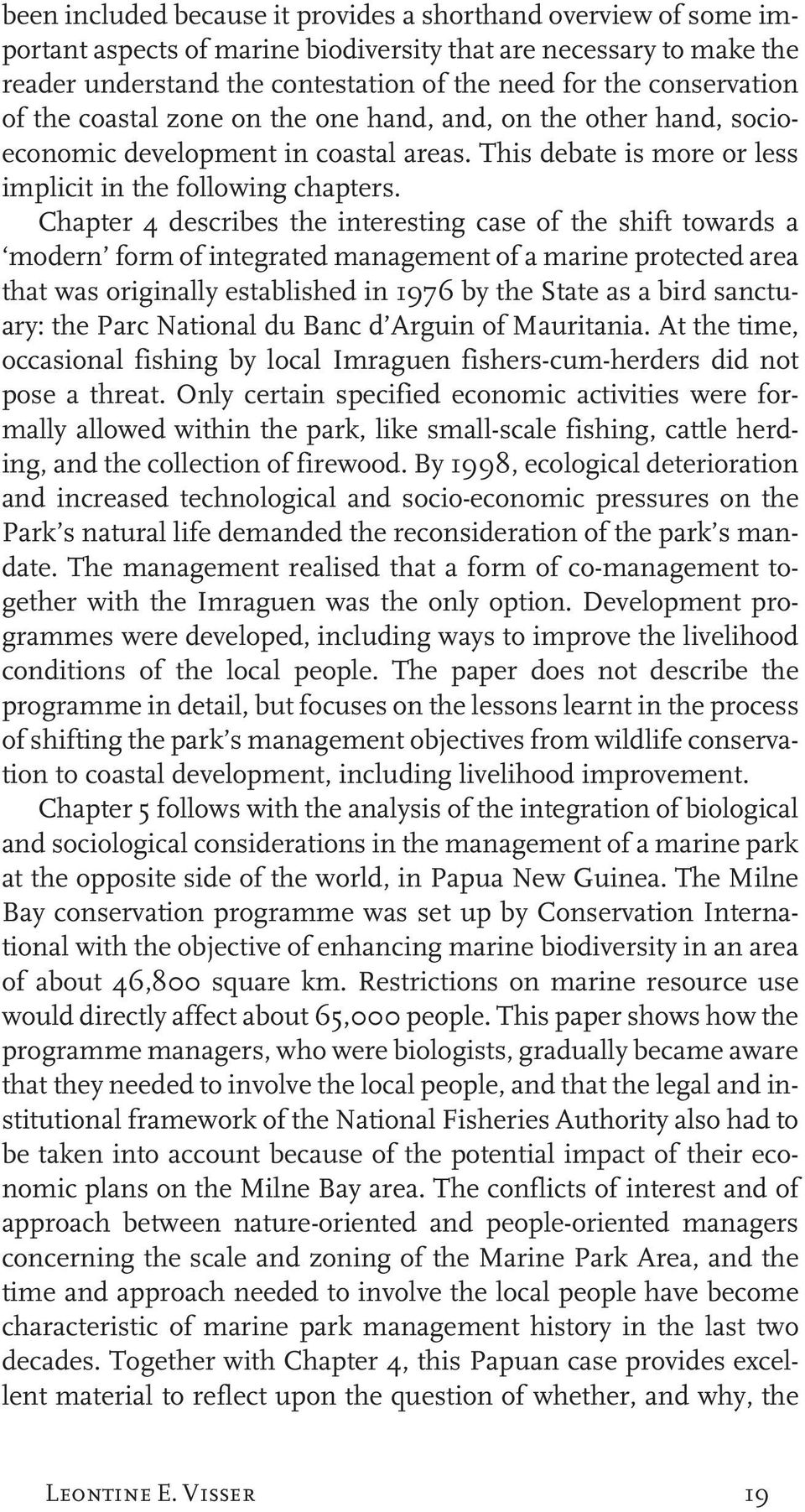Chapter 4 describes the interesting case of the shift towards a modern form of integrated management of a marine protected area that was originally established in 1976 by the State as a bird