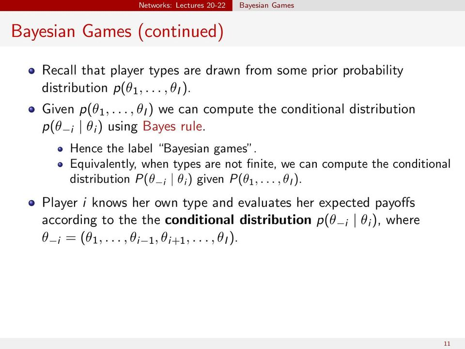 Equivalently, when types are not finite, we can compute the conditional distribution P(θ i θ i ) given P(θ 1,..., θ I ).