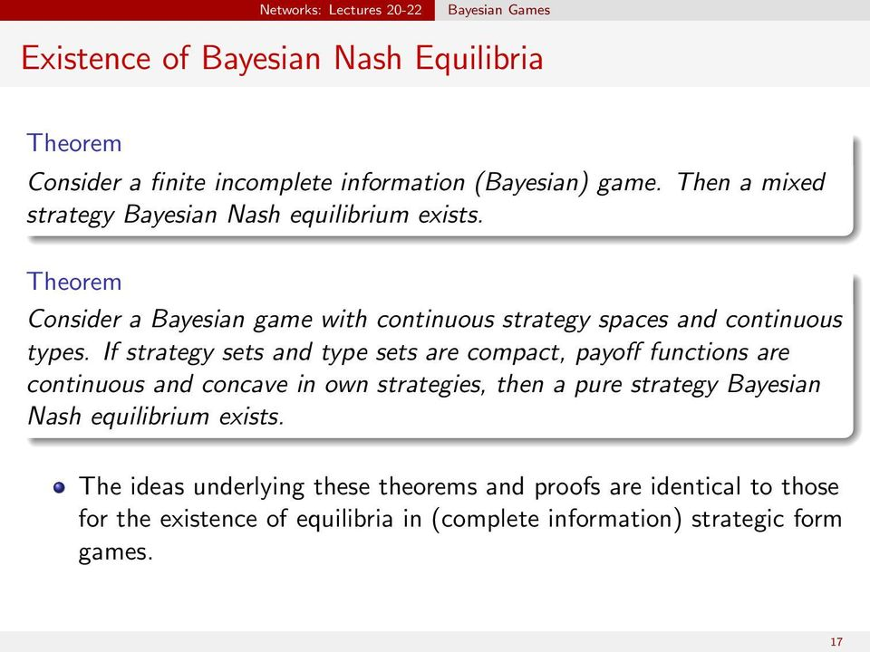 If strategy sets and type sets are compact, payoff functions are continuous and concave in own strategies, then a pure strategy Bayesian Nash