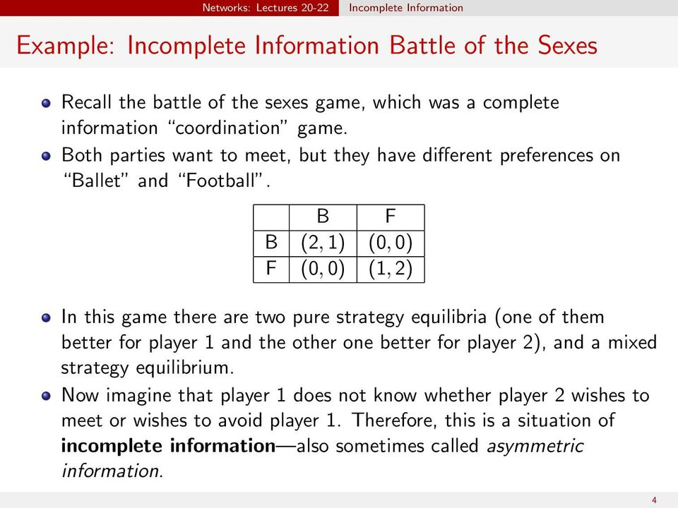 B F B (2, 1) (0, 0) F (0, 0) (1, 2) In this game there are two pure strategy equilibria (one of them better for player 1 and the other one better for player 2),