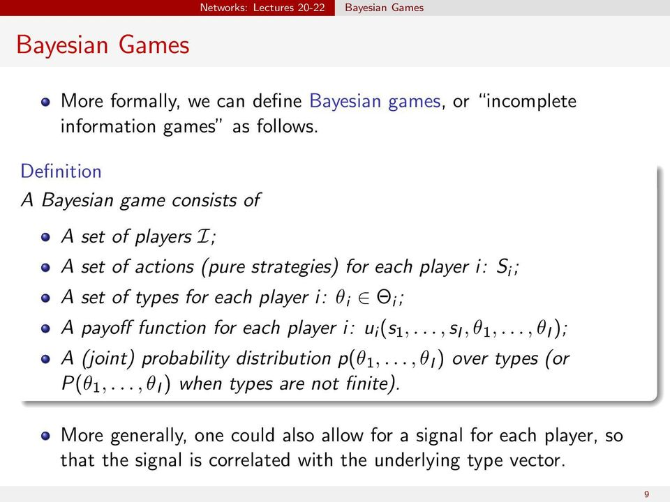 i: θ i Θ i ; A payoff function for each player i: u i (s 1,..., s I, θ 1,..., θ I ); A (joint) probability distribution p(θ 1,.
