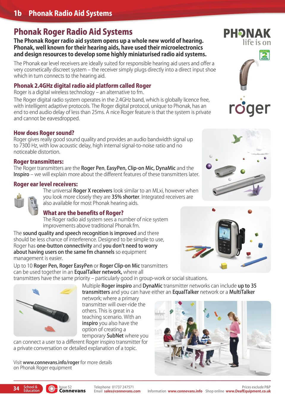The Phonak ear level receivers are ideally suited for responsible hearing aid users and offer a very cosmetically discreet system the receiver simply plugs directly into a direct input shoe which in