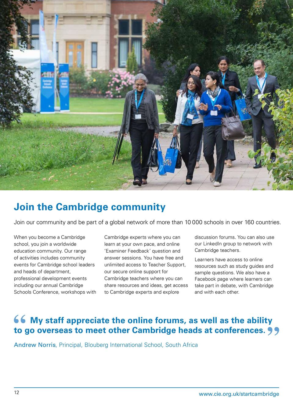 Our range of activities includes community events for Cambridge school leaders and heads of department, professional development events including our annual Cambridge Schools Conference, workshops