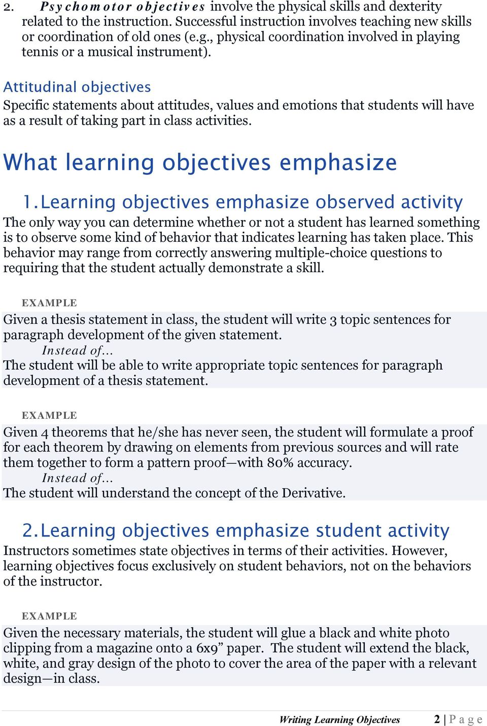 Attitudinal objectives Specific statements about attitudes, values and emotions that students will have as a result of taking part in class activities. What learning objectives emphasize 1.