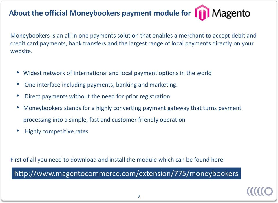 Widest network of international and local payment options in the world One interface including payments, banking and marketing.