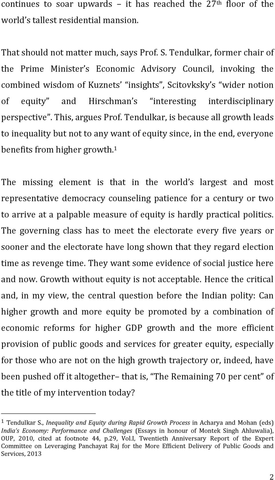 interdisciplinary perspective. This, argues Prof. Tendulkar, is because all growth leads to inequality but not to any want of equity since, in the end, everyone benefits from higher growth.