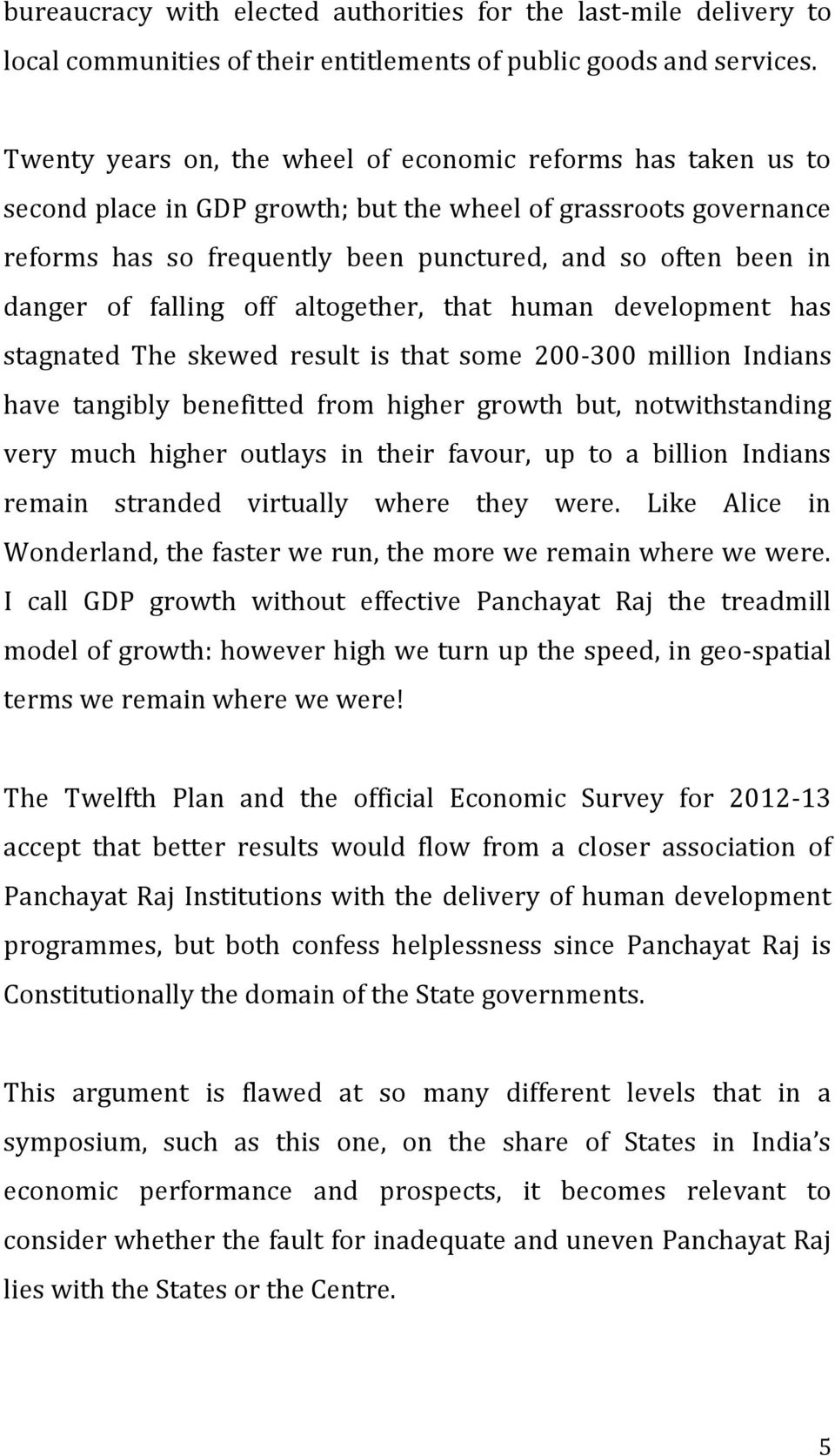 of falling off altogether, that human development has stagnated The skewed result is that some 200-300 million Indians have tangibly benefitted from higher growth but, notwithstanding very much