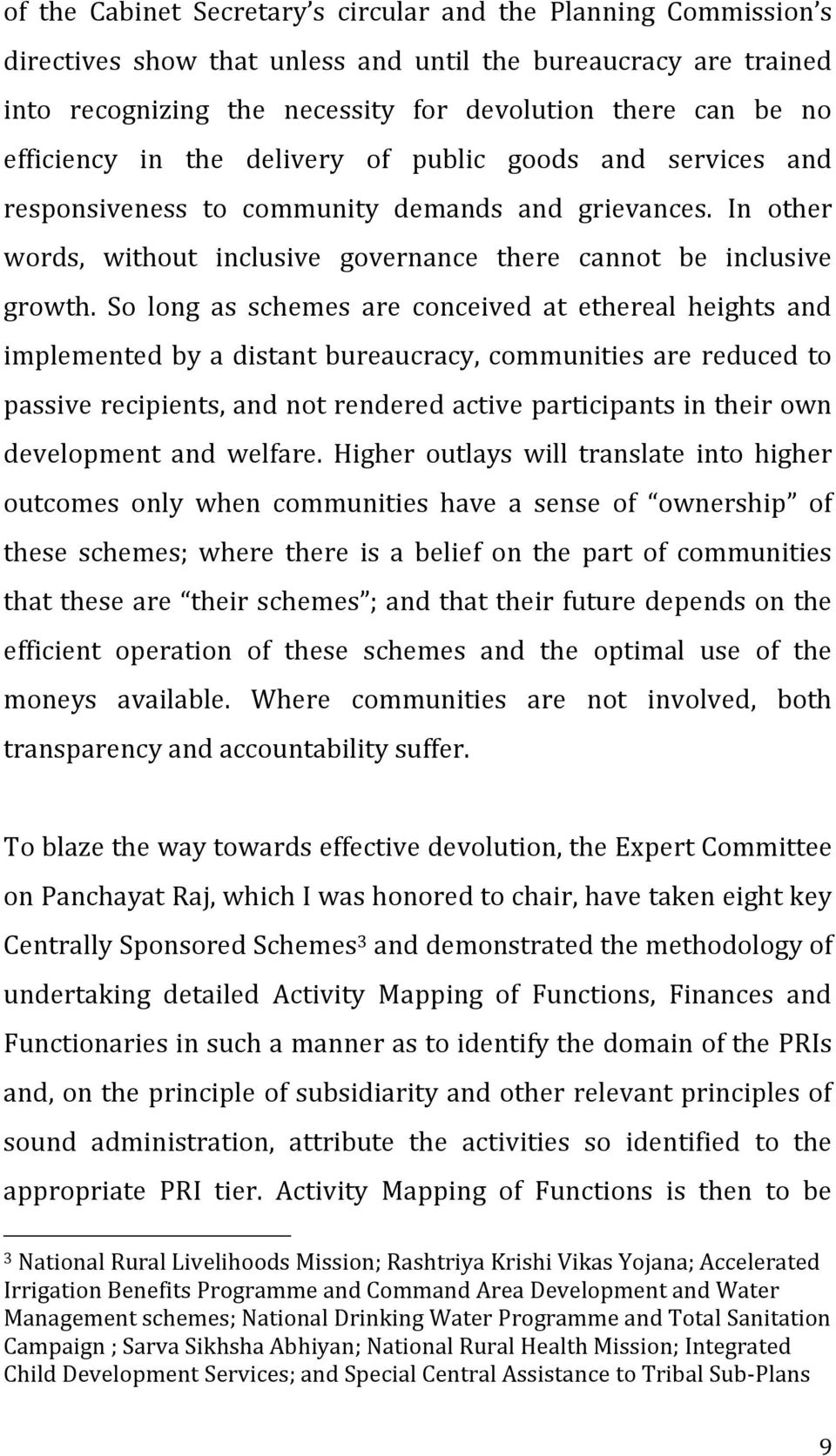 So long as schemes are conceived at ethereal heights and implemented by a distant bureaucracy, communities are reduced to passive recipients, and not rendered active participants in their own