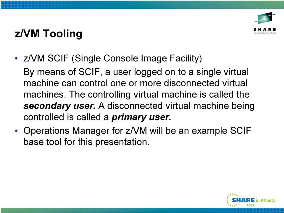 The controlling virtual machine is called the secondary user.