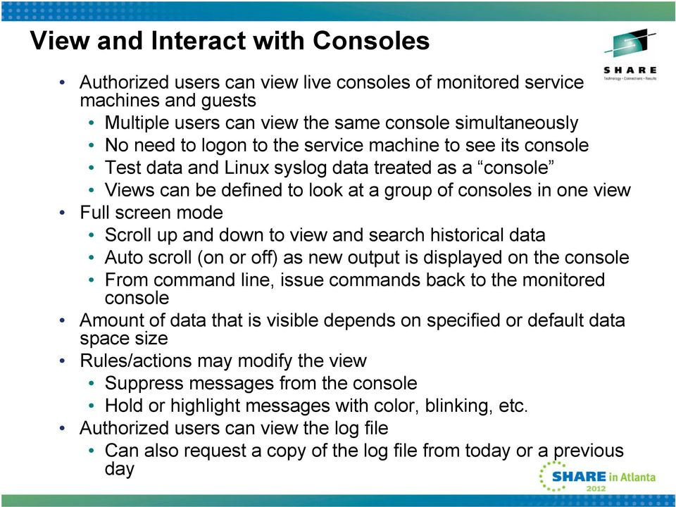 search historical data Auto scroll (on or off) as new output is displayed on the console From command line, issue commands back to the monitored console Amount of data that is visible depends on