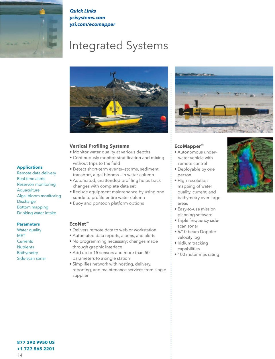 MET Currents Nutrients Bathymetry Side-scan sonar Vertical Profiling Systems Monitor water quality at various depths Continuously monitor stratification and mixing without trips to the field Detect