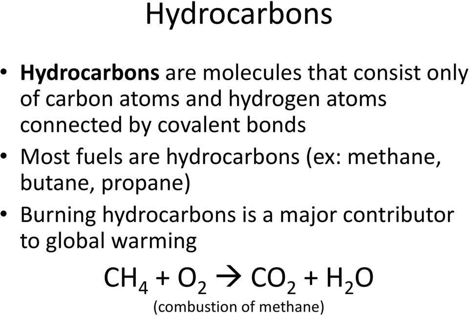 hydrocarbons (ex: methane, butane, propane) Burning hydrocarbons is a