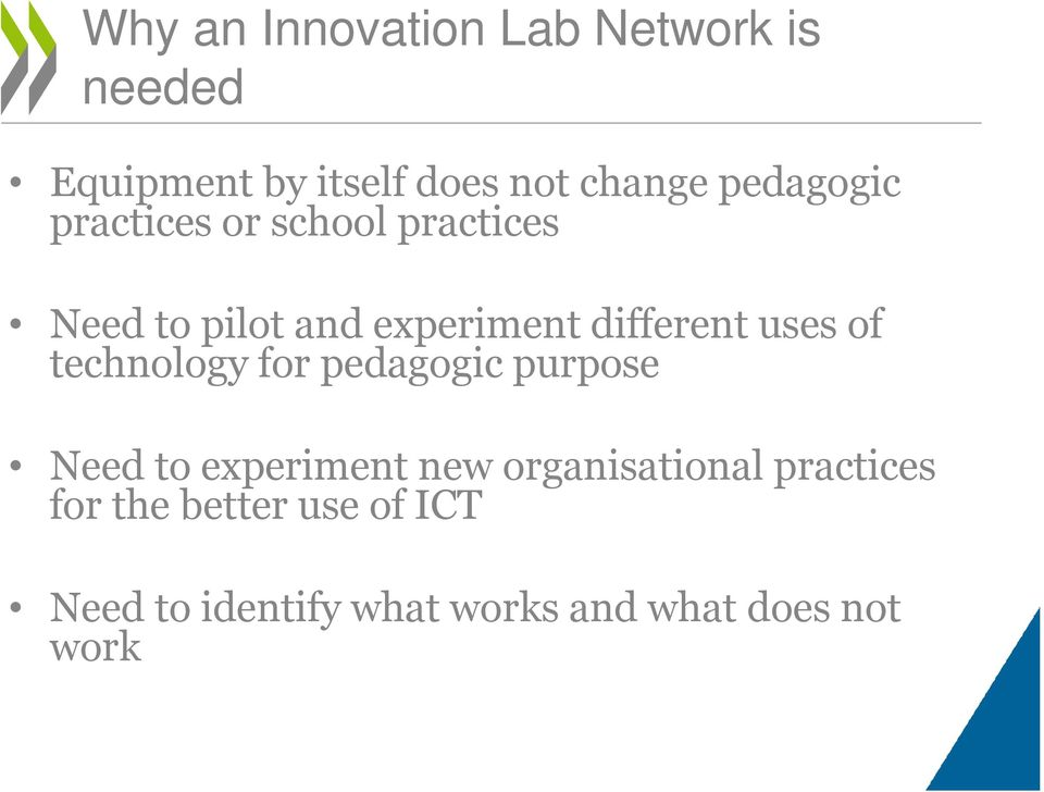 uses of technology for pedagogic purpose Need to experiment new organisational