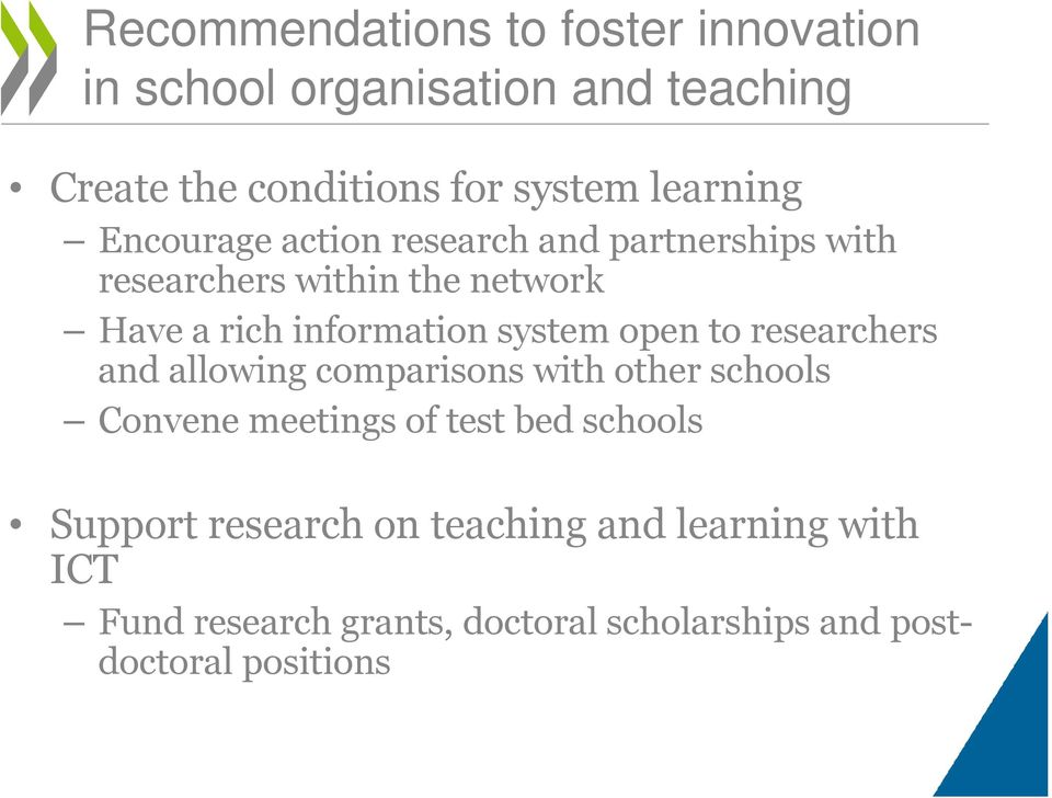 system open to researchers and allowing comparisons with other schools Convene meetings of test bed schools