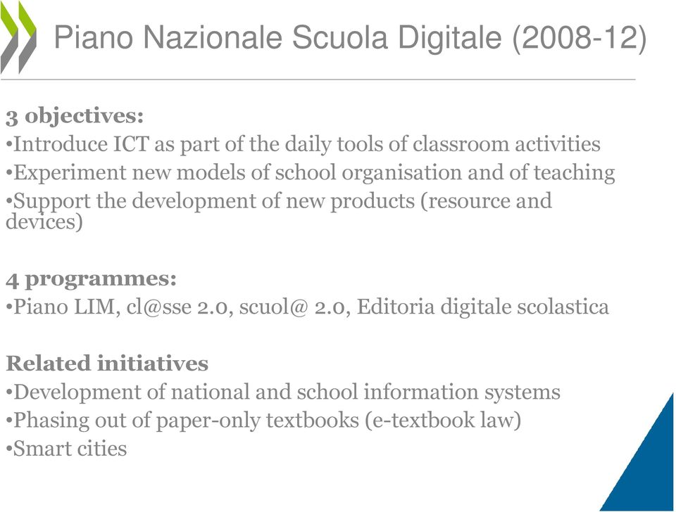 (resource and devices) 4 programmes: Piano LIM, cl@sse 2.0, scuol@ 2.