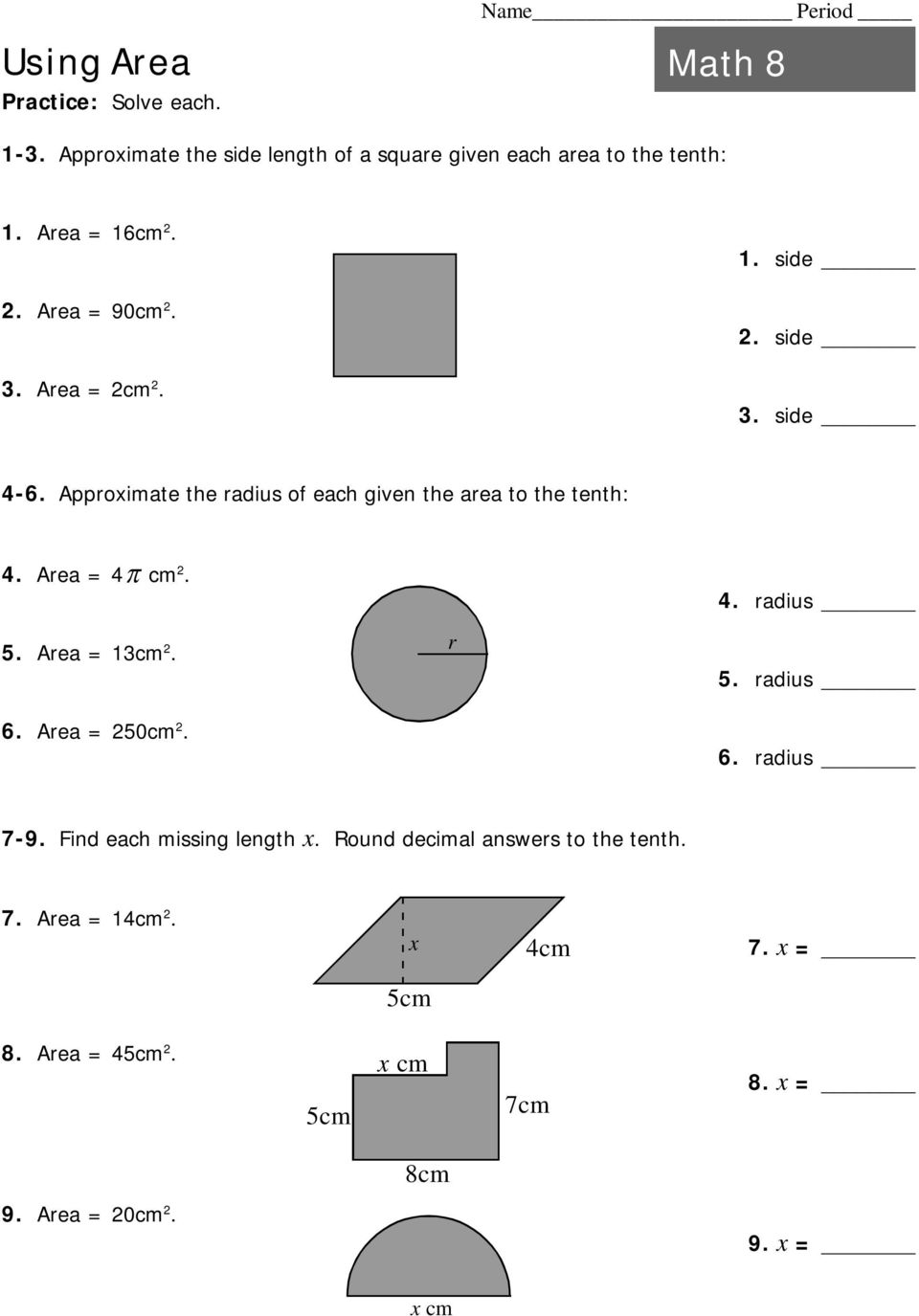 Approximate the radius of each given the area to the tenth: 4. Area = 4 cm. 5. Area = 13cm. 6. Area = 50cm. r 4.