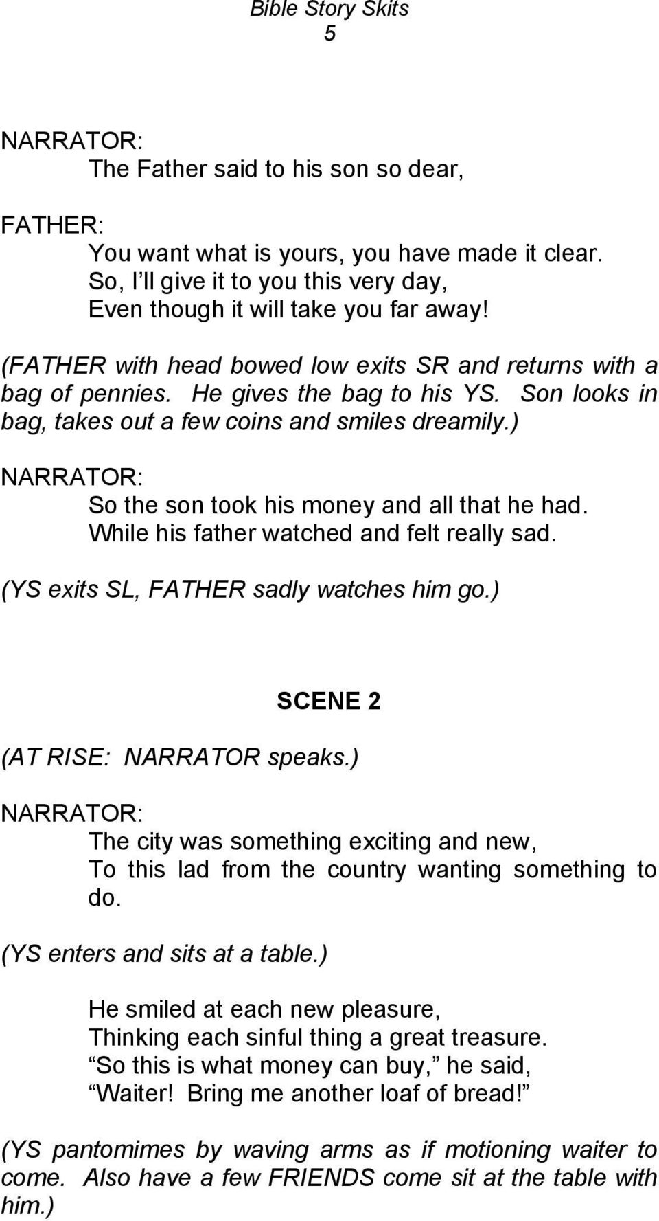 ) So the son took his money and all that he had. While his father watched and felt really sad. (YS exits SL, FATHER sadly watches him go.) SCENE 2 (AT RISE: NARRATOR speaks.