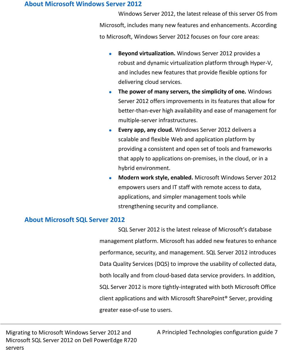 Windows Server 2012 provides a robust and dynamic virtualization platform through Hyper-V, and includes new features that provide flexible options for delivering cloud services.