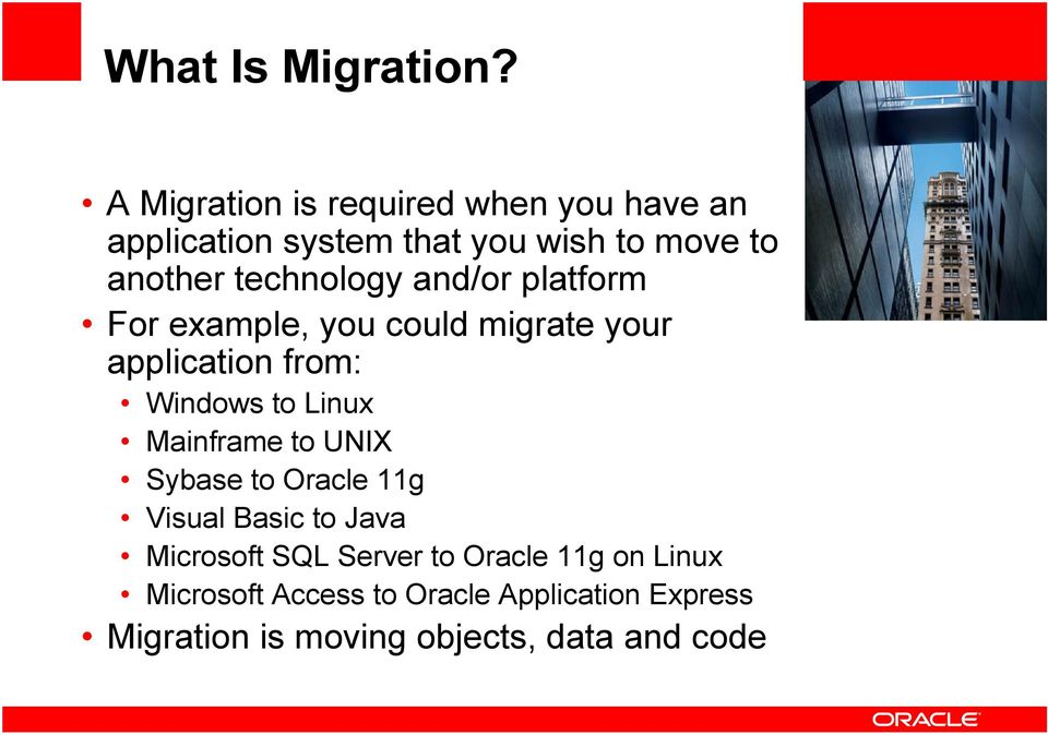 technology and/or platform For example, you could migrate your application from: Windows to Linux