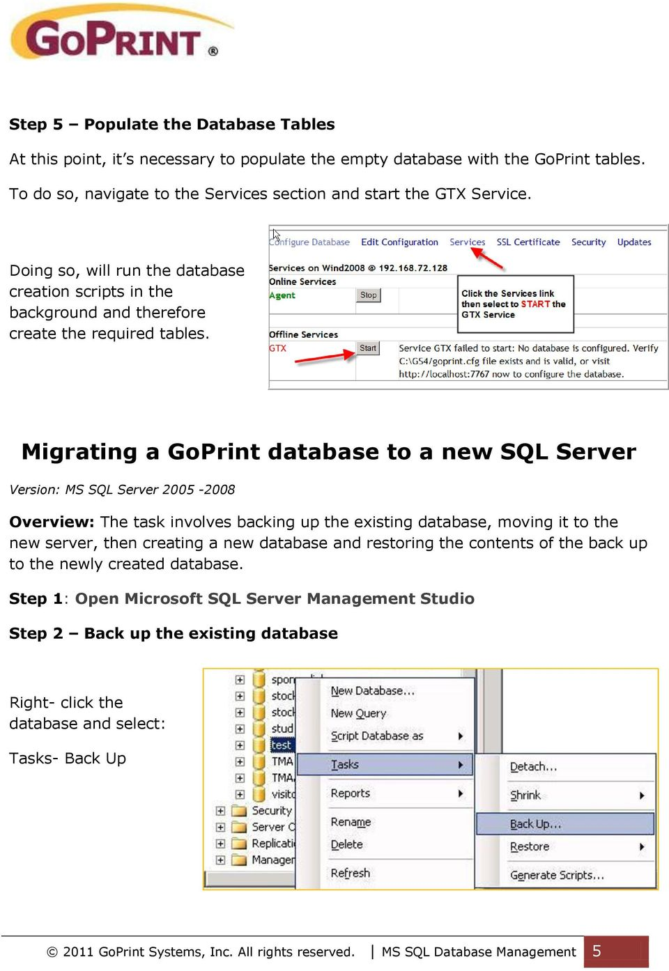 Migrating a GoPrint database to a new SQL Server Version: MS SQL Server 2005-2008 Overview: The task involves backing up the existing database, moving it to the new server, then creating a new