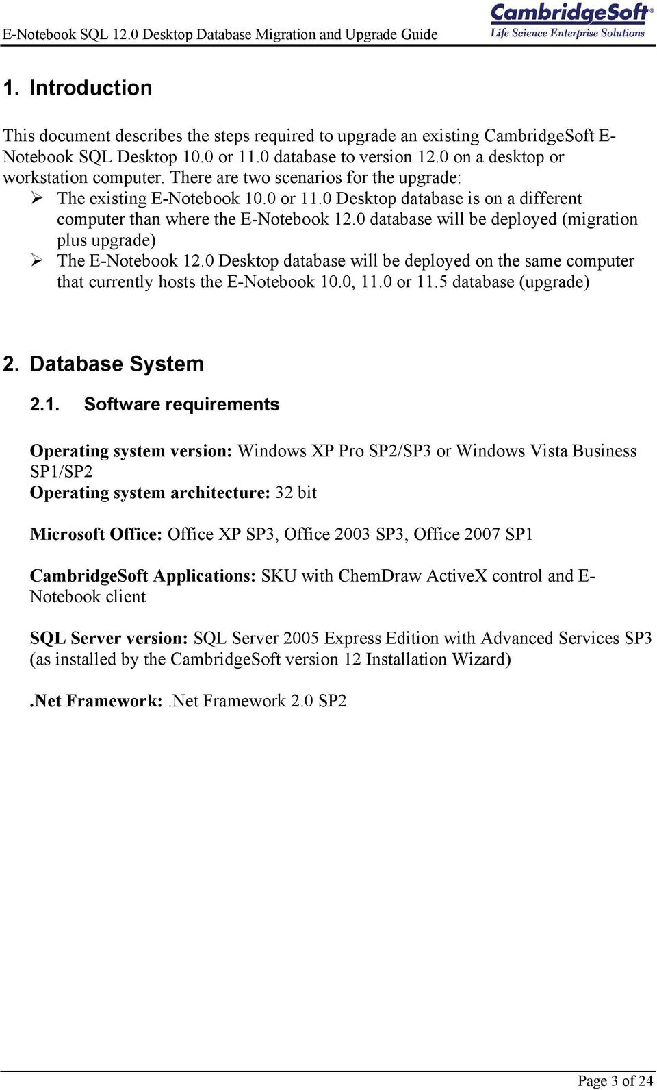 0 database will be deployed (migration plus upgrade) The E-Notebook 12.0 Desktop database will be deployed on the same computer that currently hosts the E-Notebook 10.0, 11.0 or 11.