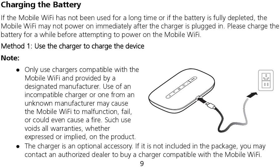 Method 1: Use the charger to charge the device Note: Only use chargers compatible with the Mobile WiFi and provided by a designated manufacturer.