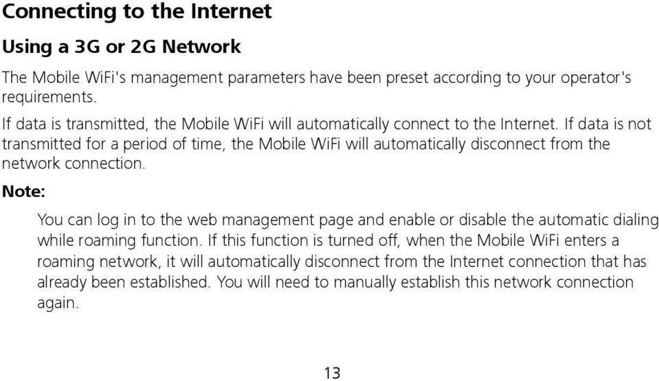 If data is not transmitted for a period of time, the Mobile WiFi will automatically disconnect from the network connection.