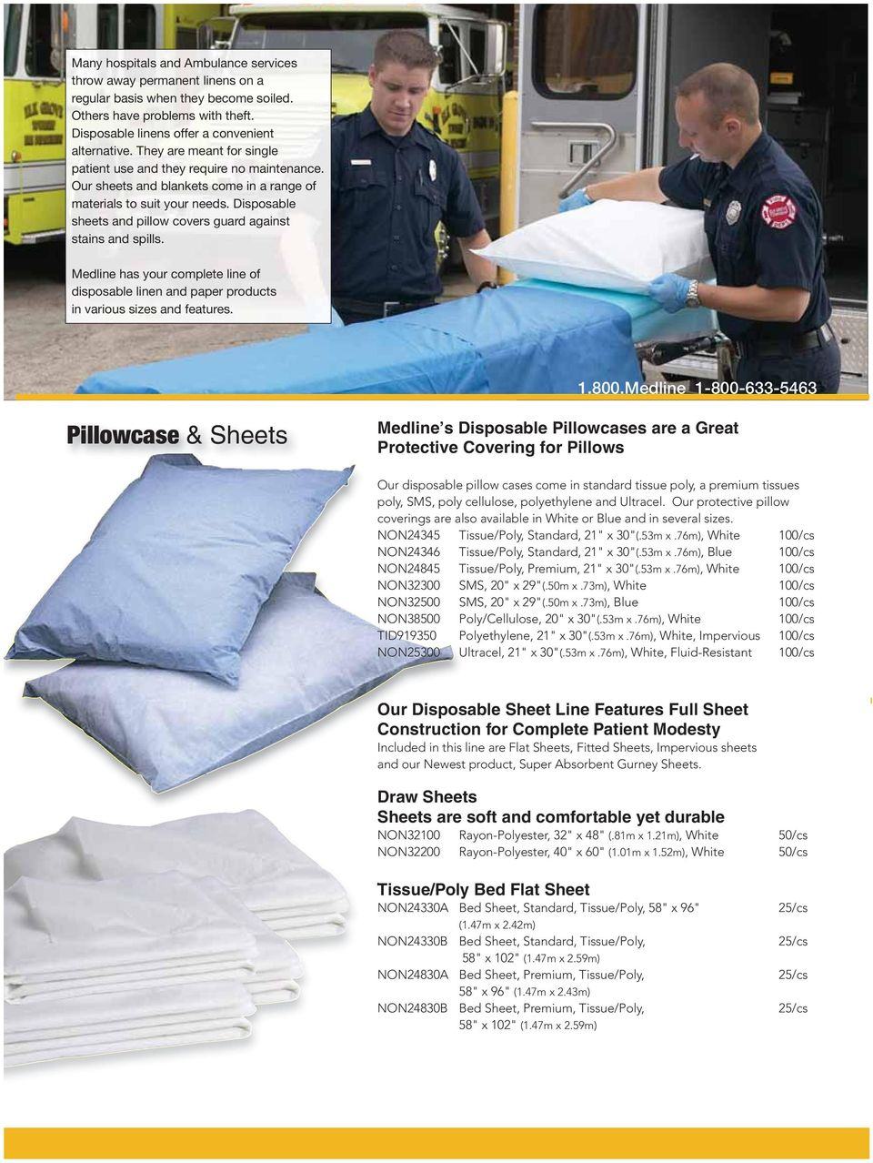 Disposable sheets and pillow covers guard against stains and spills. Medline has your complete line of disposable linen and paper products in various sizes and features. 1.800.