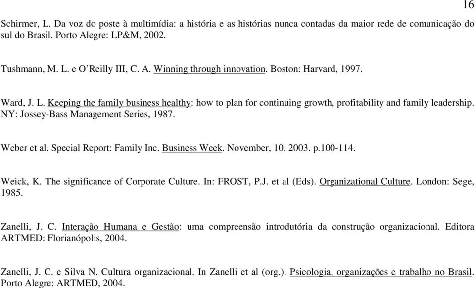 Special Report: Family Inc. Business Week. November, 10. 2003. p.100-114. Weick, K. The significance of Corporate Culture. In: FROST, P.J. et al (Eds). Organizational Culture. London: Sege, 1985.