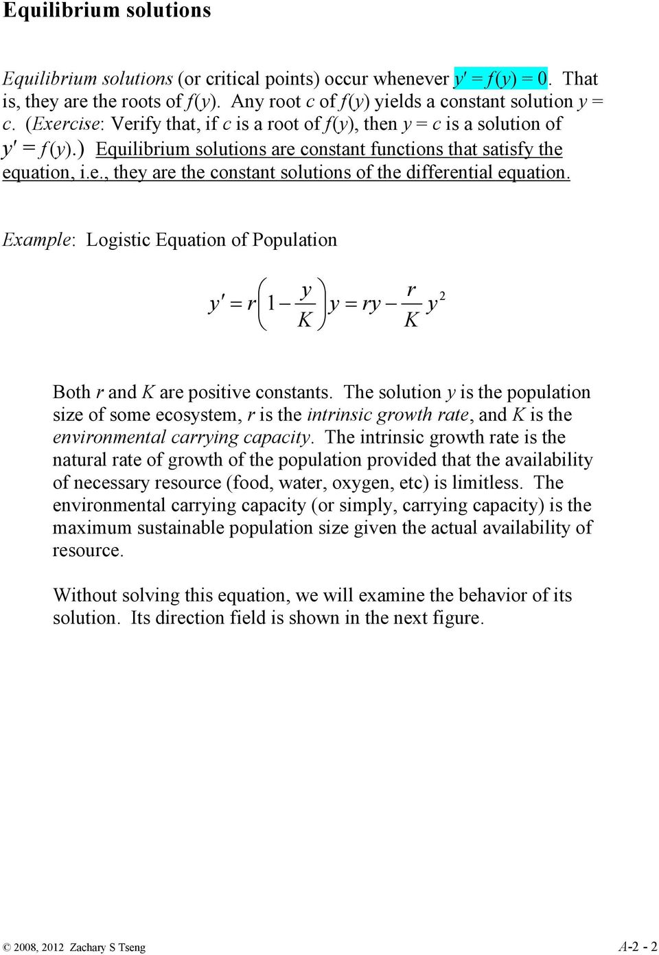 Example: Logistic Equation of Population r = r 1 = r K K Both r and K are positive constants.