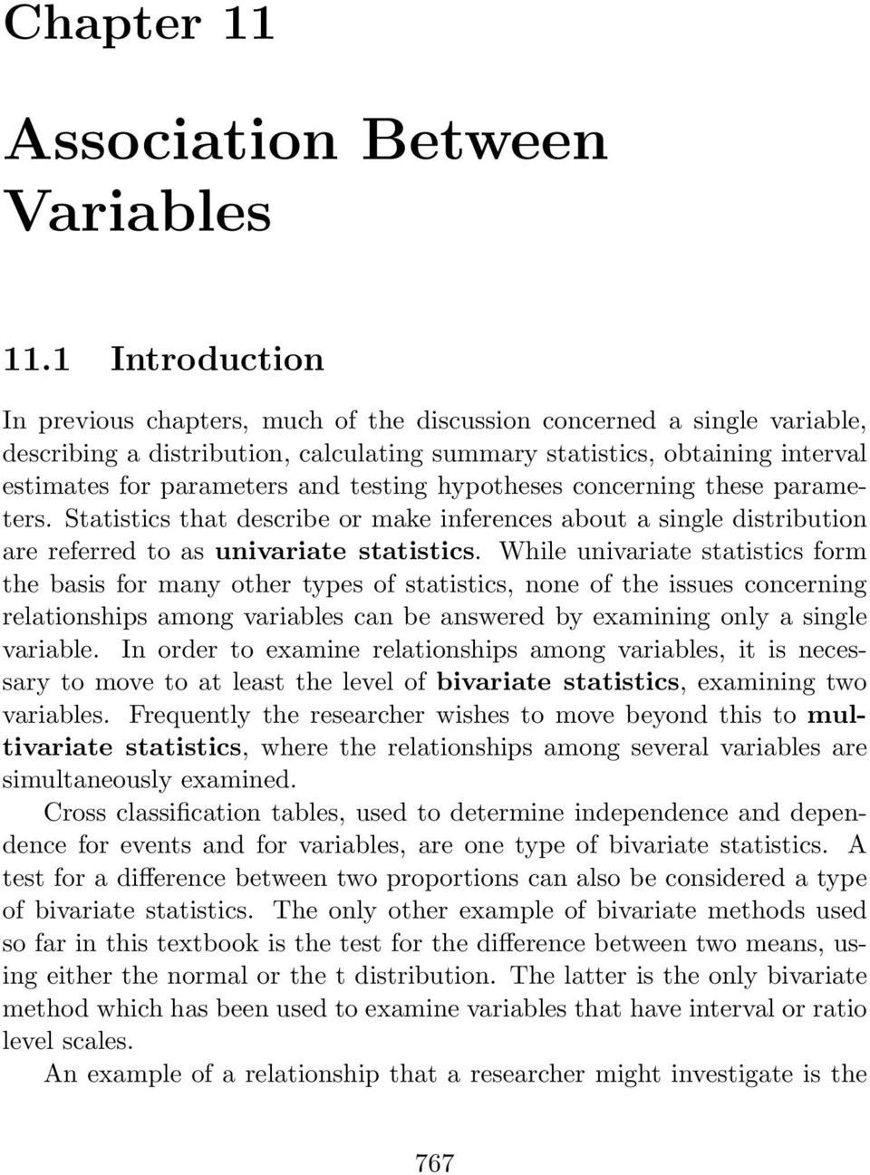 testing hypotheses concerning these parameters. Statistics that describe or make inferences about a single distribution are referred to as univariate statistics.