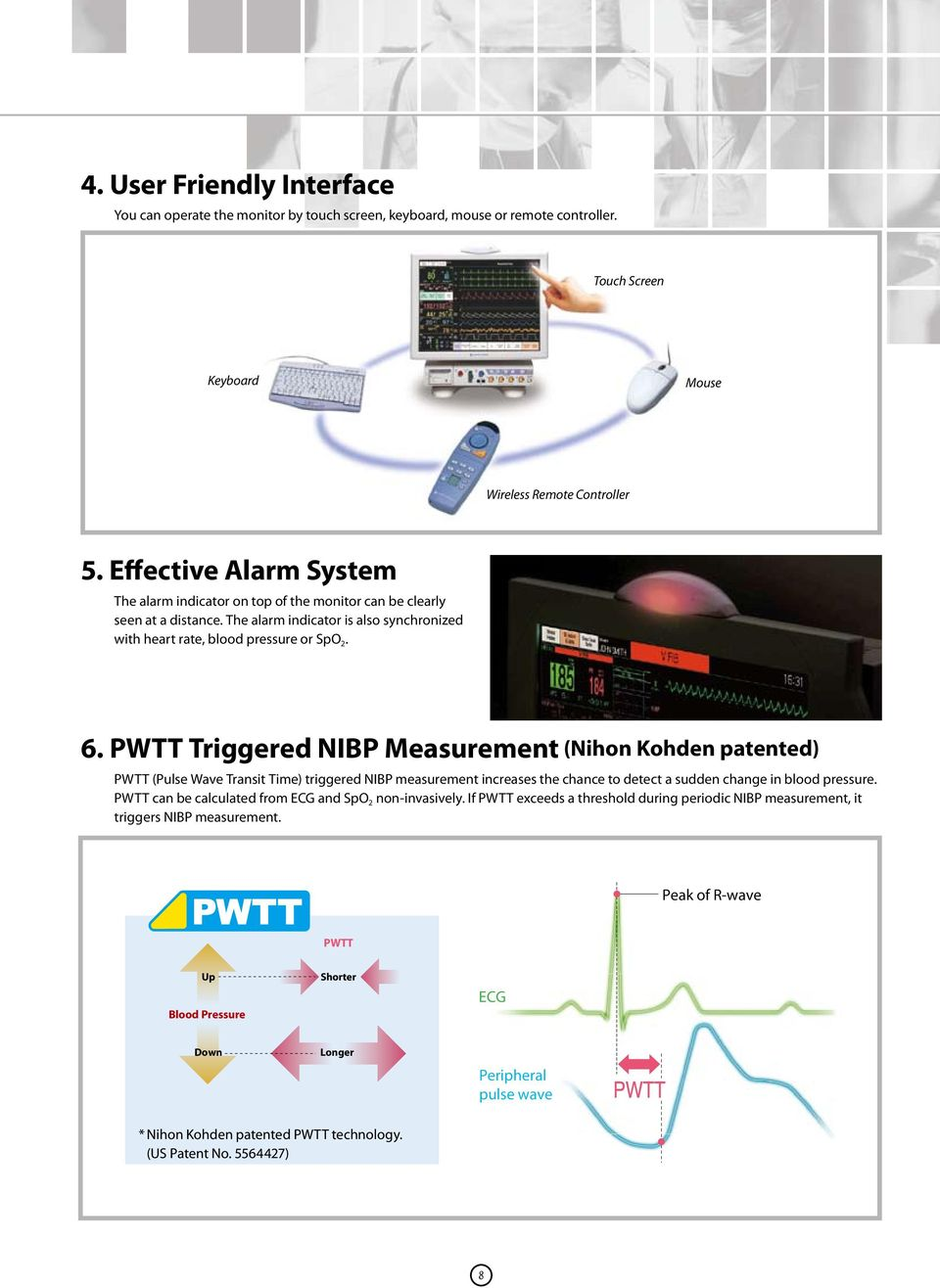 PWTT Triggered NIBP Measurement (Nihon Kohden patented) PWTT (Pulse Wave Transit Time) triggered NIBP measurement increases the chance to detect a sudden change in blood pressure.