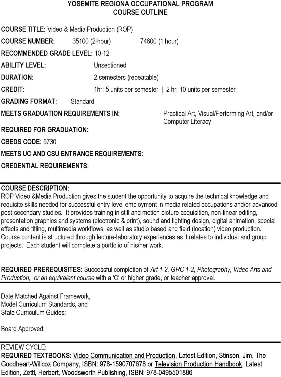 REQUIREMENTS: 1hr: 5 units per semester 2 hr: 10 units per semester Practical Art, Visual/Performing Art, and/or Computer Literacy COURSE DESCRIPTION: ROP Video &Media Production gives the student