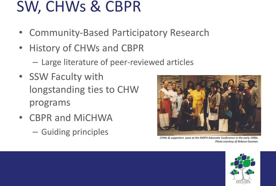 ties to CHW programs CBPR and MiCHWA Guiding principles CHWs & supporters pose