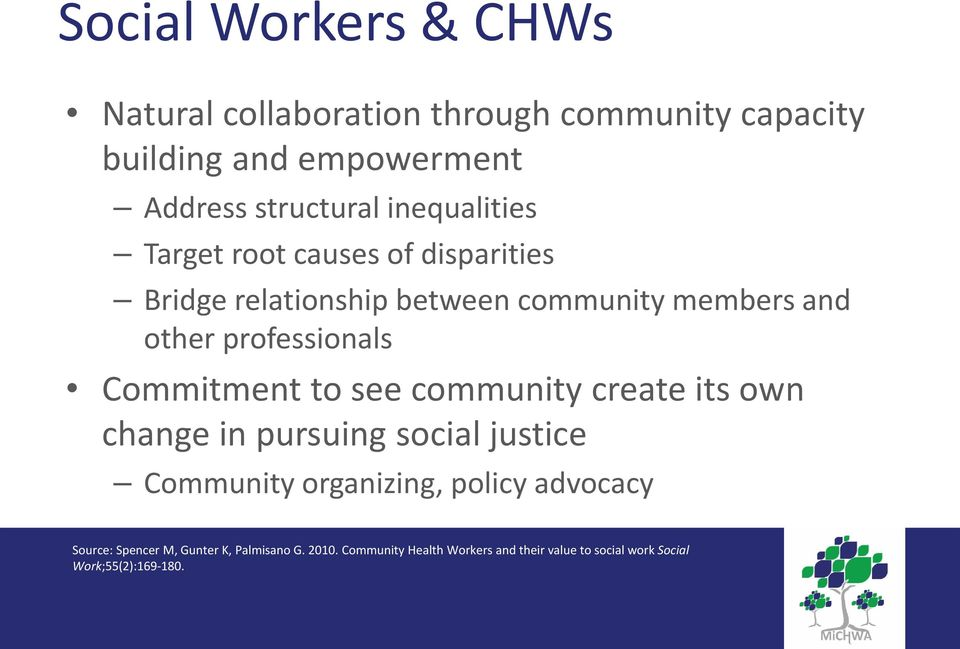 Commitment to see community create its own change in pursuing social justice Community organizing, policy advocacy