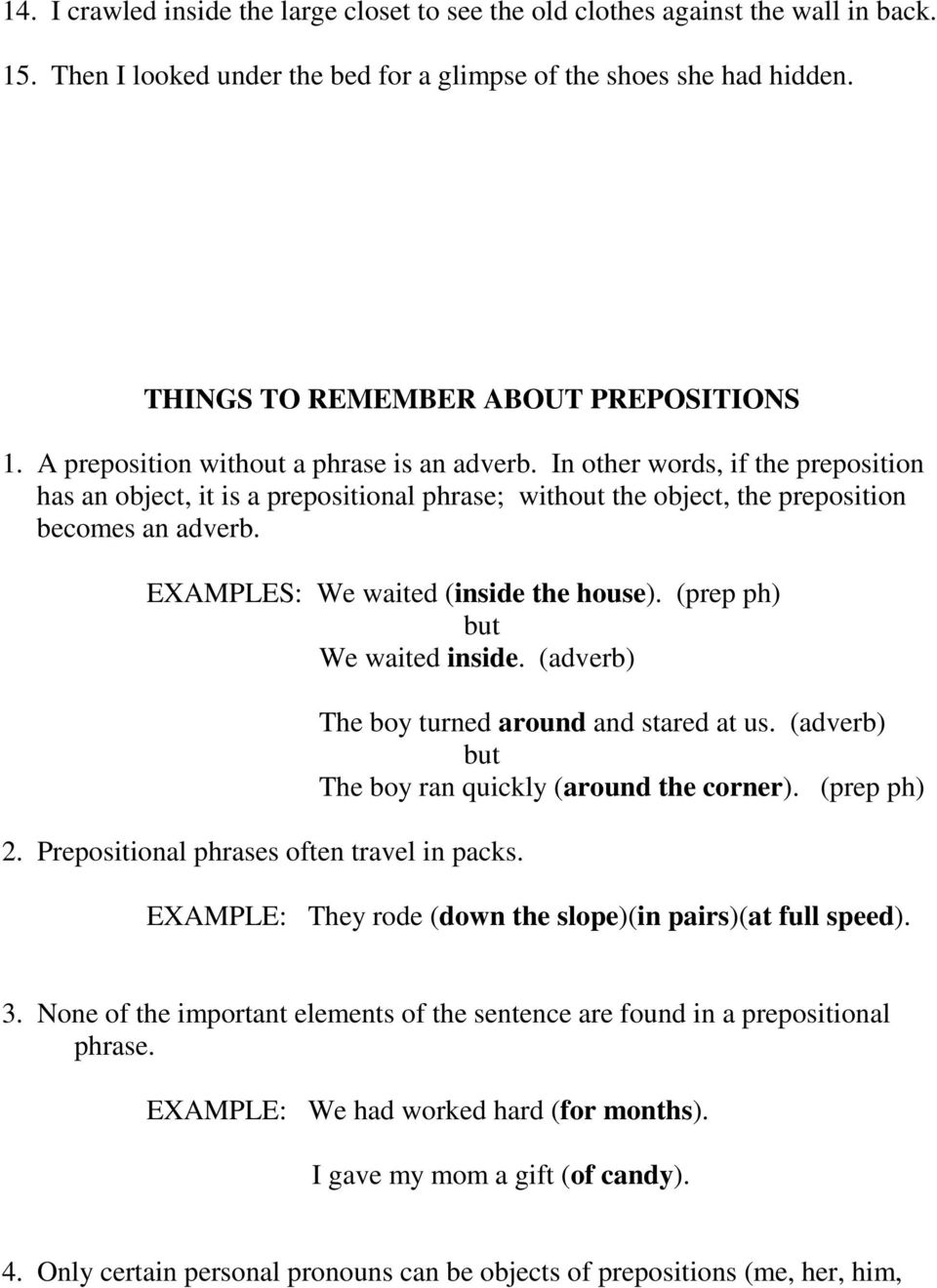 In other words, if the preposition has an object, it is a prepositional phrase; without the object, the preposition becomes an adverb. EXAMPLES: We waited (inside the house).