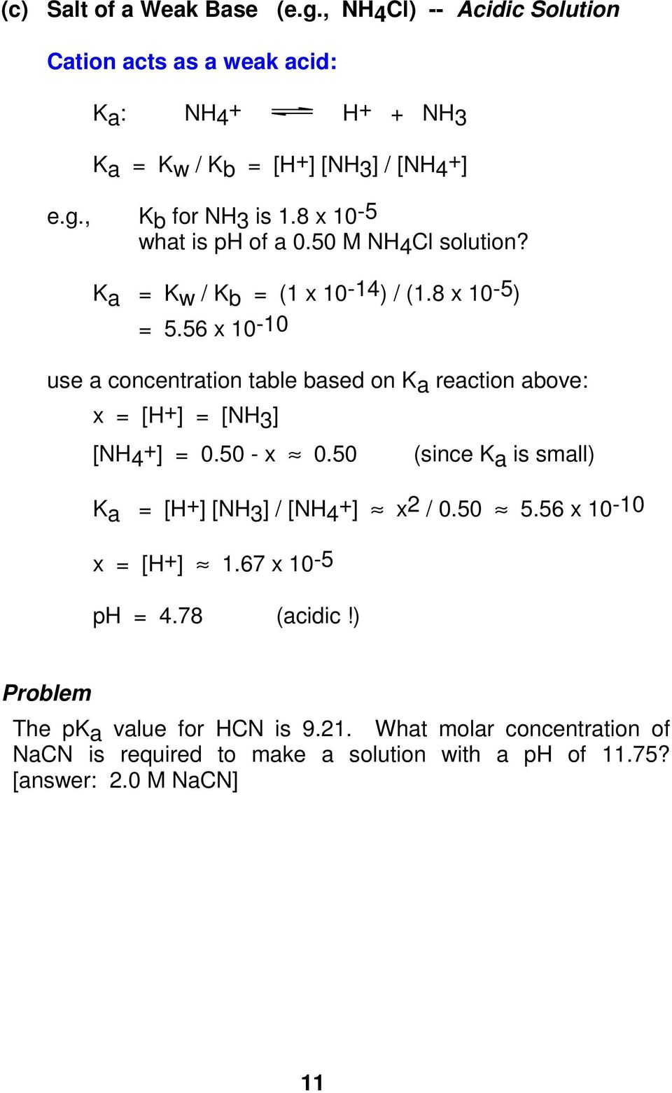 56 x 10-10 use a concentration table based on Ka reaction above: x = [H+] = [NH3] [NH4 + ] = 0.50 - x 0.