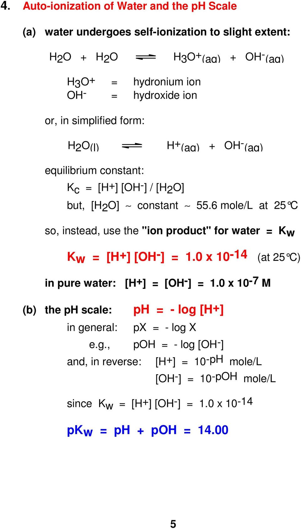 "6 mole/l at 25 C so, instead, use the ""ion product"" for water = Kw Kw = [H+] [OH-] = 1.0 x 10-14 (at 25 C) in pure water: [H+] = [OH-] = 1."