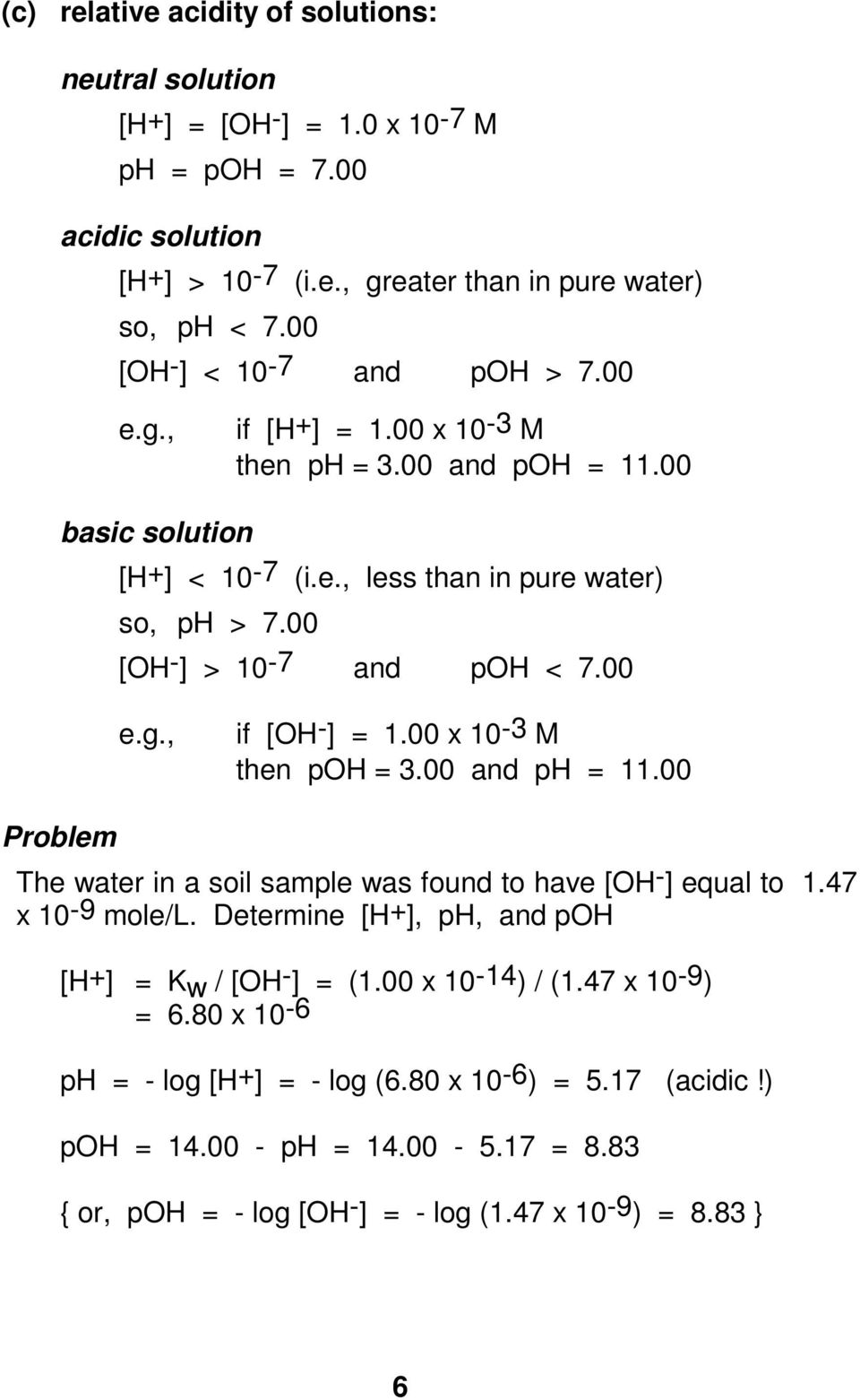 00 [OH-] > 10-7 and poh < 7.00 e.g., if [OH-] = 1.00 x 10-3 M then poh = 3.00 and ph = 11.00 Problem The water in a soil sample was found to have [OH-] equal to 1.47 x 10-9 mole/l.