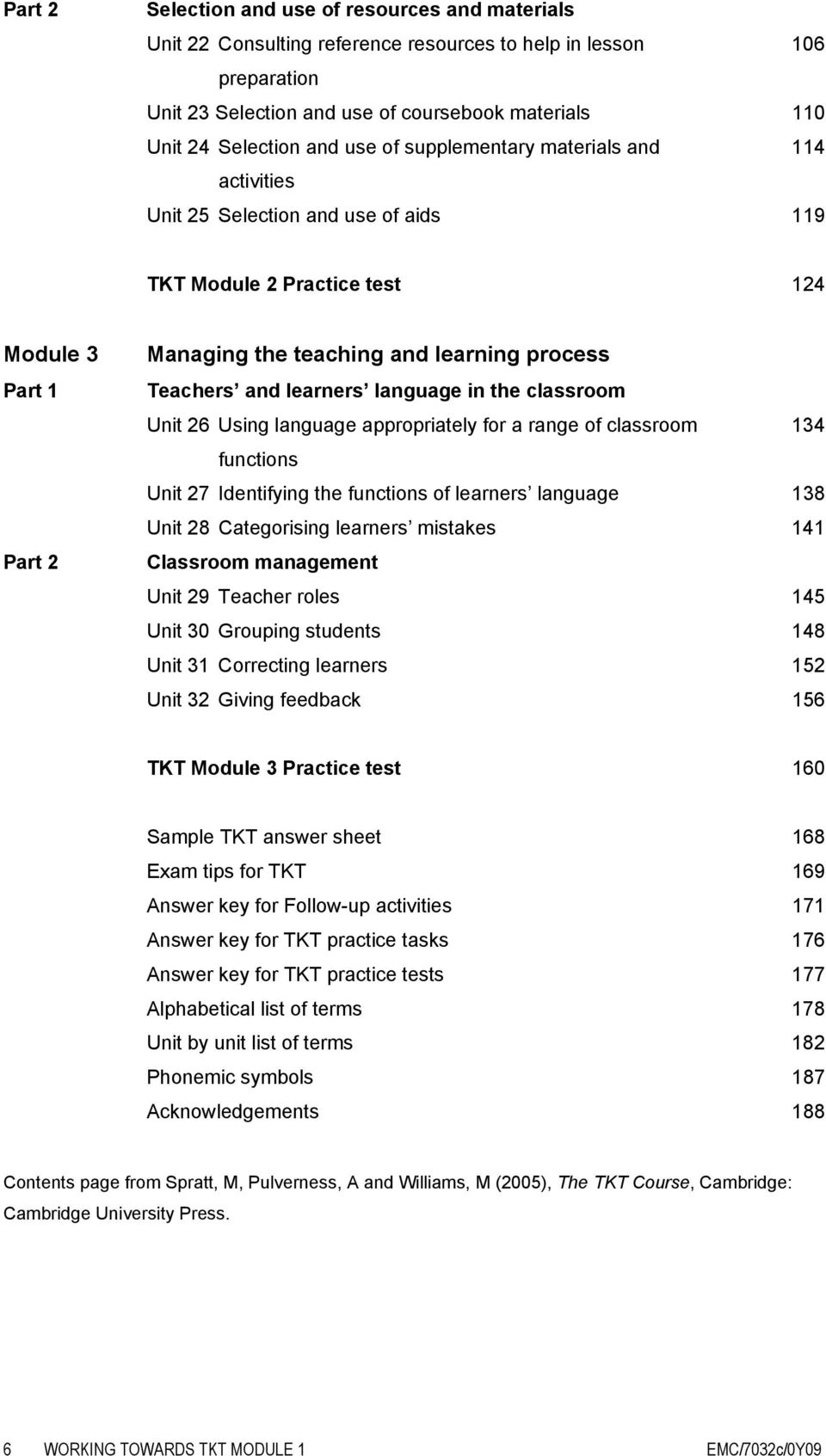 and learners language in the classroom Unit 26 Using language appropriately for a range of classroom 134 functions Unit 27 Identifying the functions of learners language 138 Unit 28 Categorising