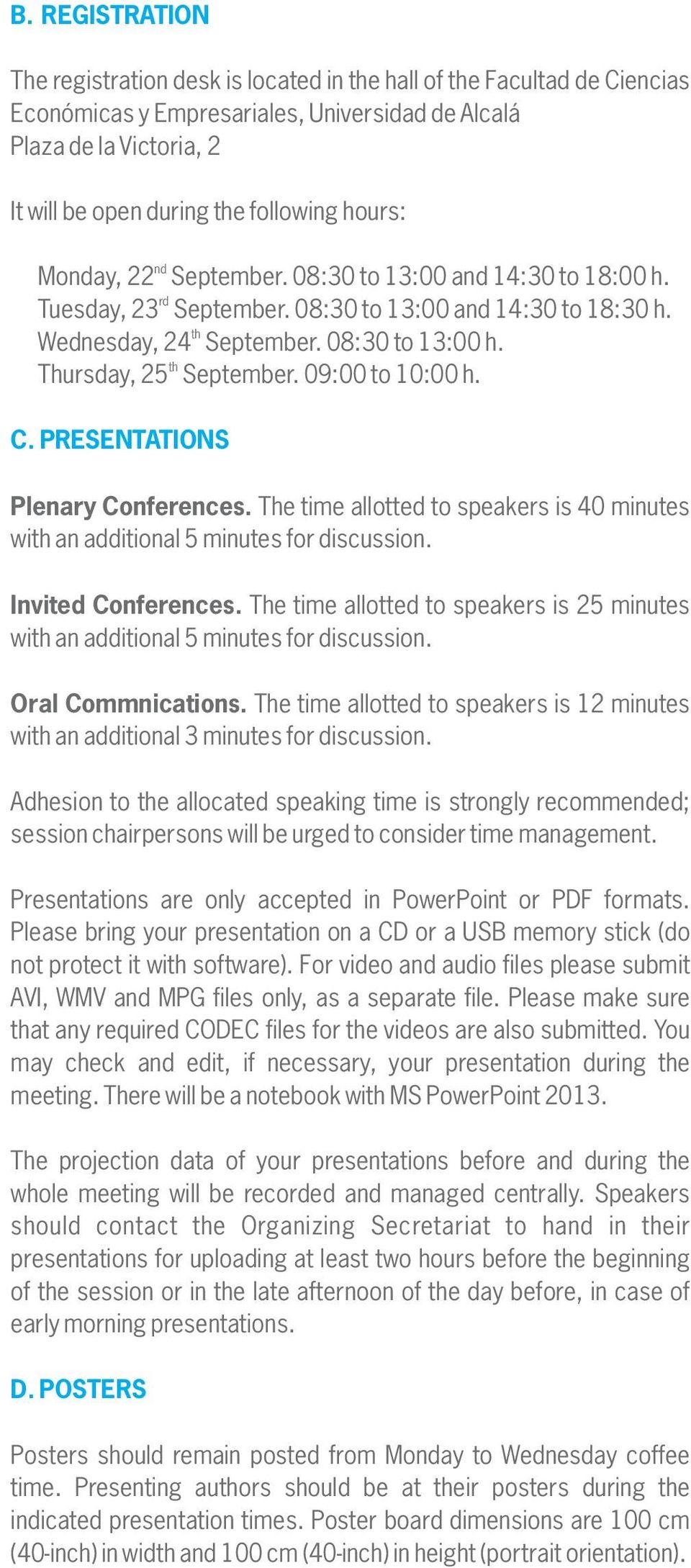 Thursday, 25 th September. 09:00 to 10:00 h. C. PRESENTATIONS Plenary Conferences. The time allotted to speakers is 40 minutes with an additional 5 minutes for discussion. Invited Conferences.