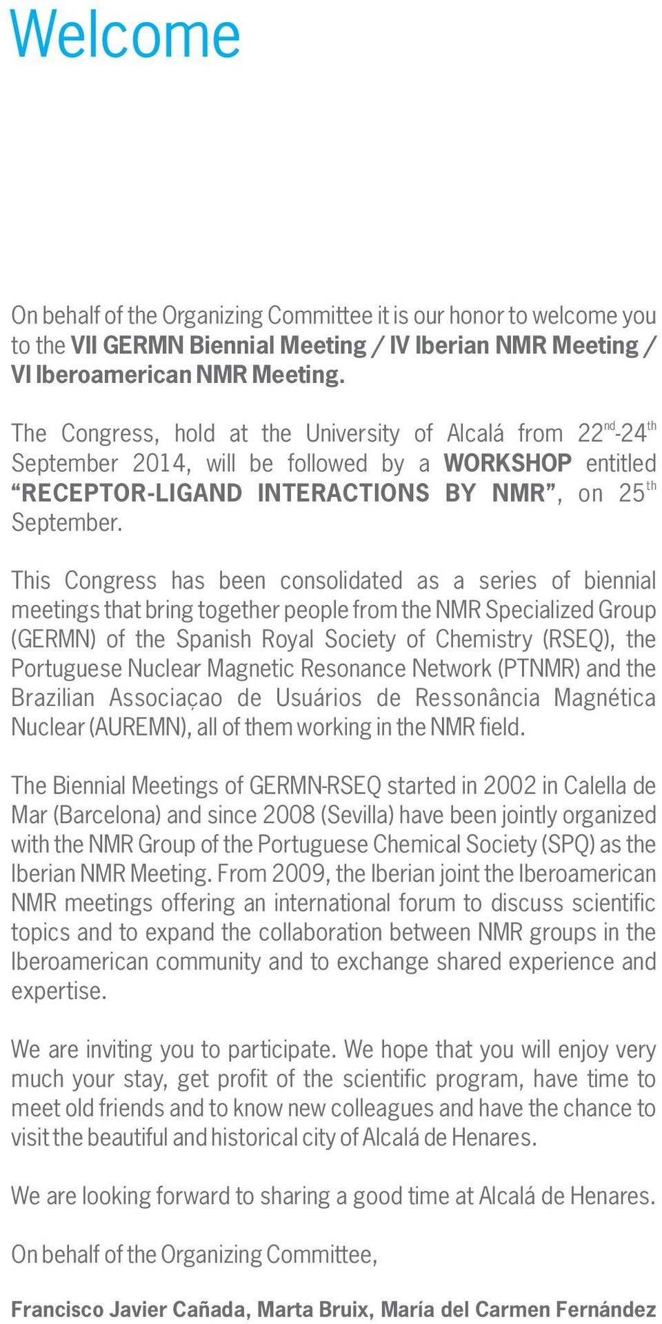 This Congress has been consolidated as a series of biennial meetings that bring together people from the NMR Specialized Group (GERMN) of the Spanish Royal Society of Chemistry (RSEQ), the Portuguese