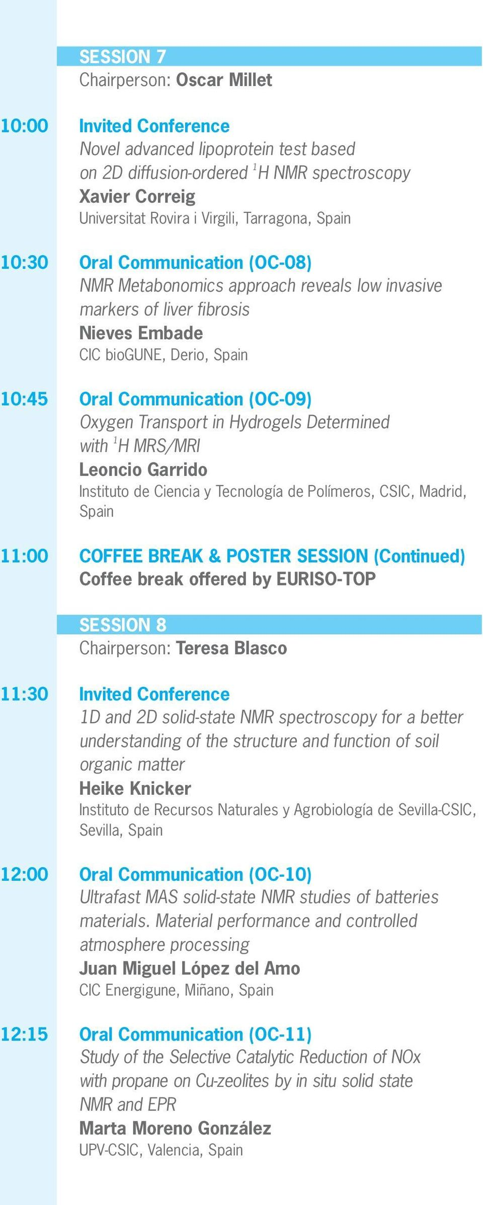 Transport in Hydrogels Determined 1 with H MRS/MRI Leoncio Garrido Instituto de Ciencia y Tecnología de Polímeros, CSIC, Madrid, Spain 11:00 COFFEE BREAK & POSTER SESSION (Continued) Coffee break