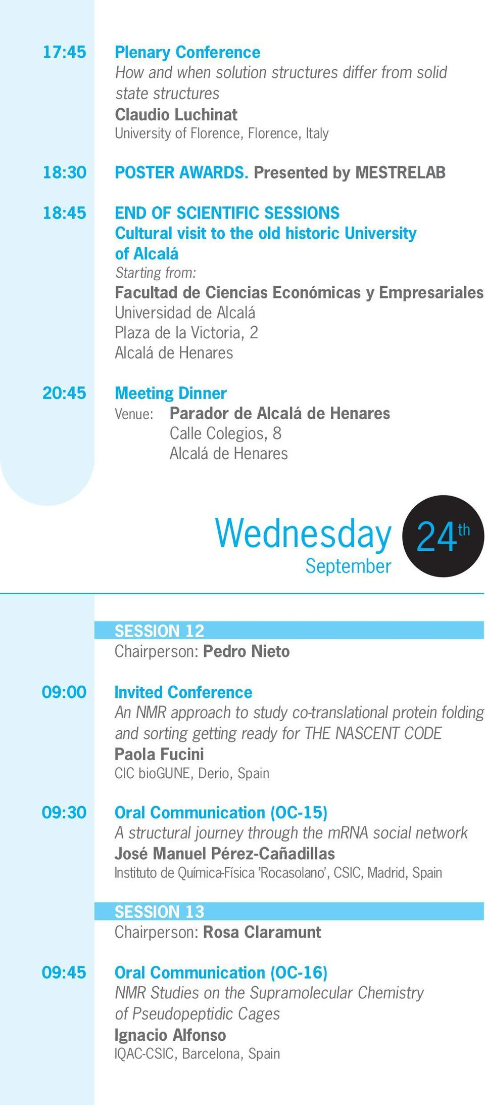 Plaza de la Victoria, 2 Alcalá de Henares 20:45 Meeting Dinner Venue: Parador de Alcalá de Henares Calle Colegios, 8 Alcalá de Henares Wednesday September 24 th SESSION 12 Chairperson: Pedro Nieto