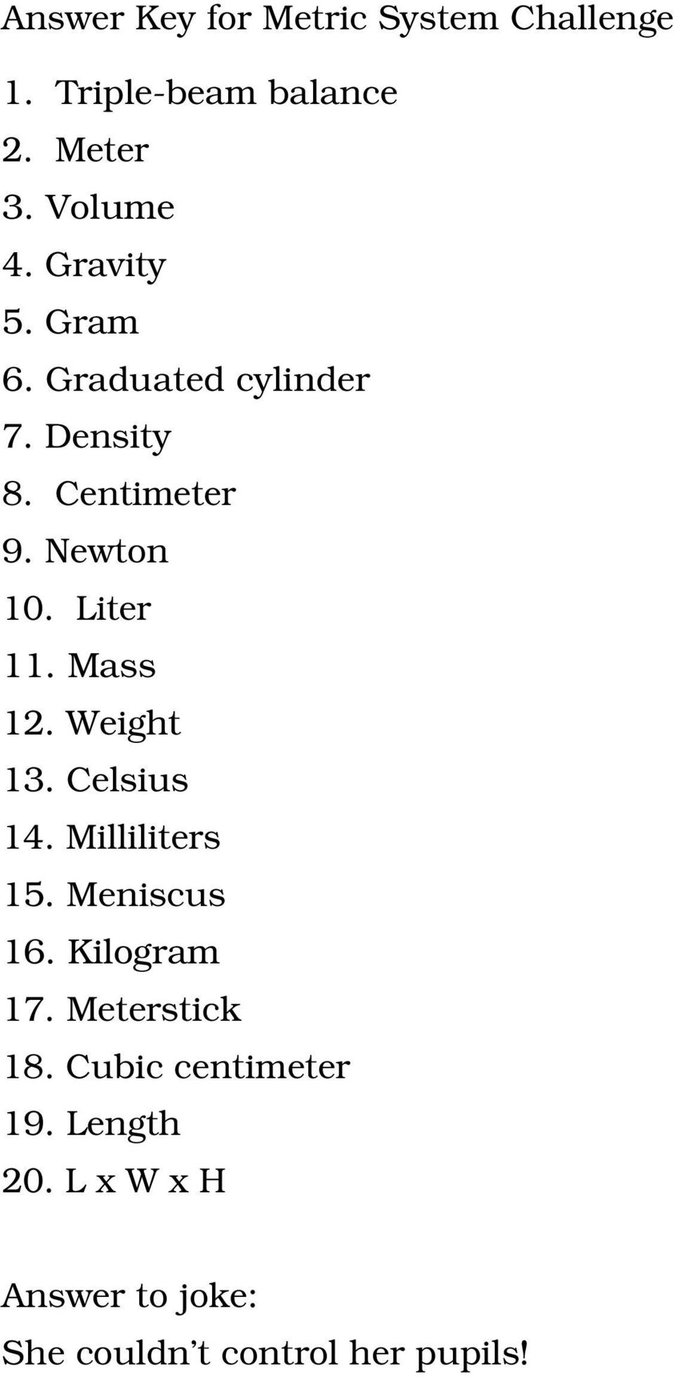 Mass 12. Weight 13. Celsius 14. Milliliters 15. Meniscus 16. Kilogram 17. Meterstick 18.