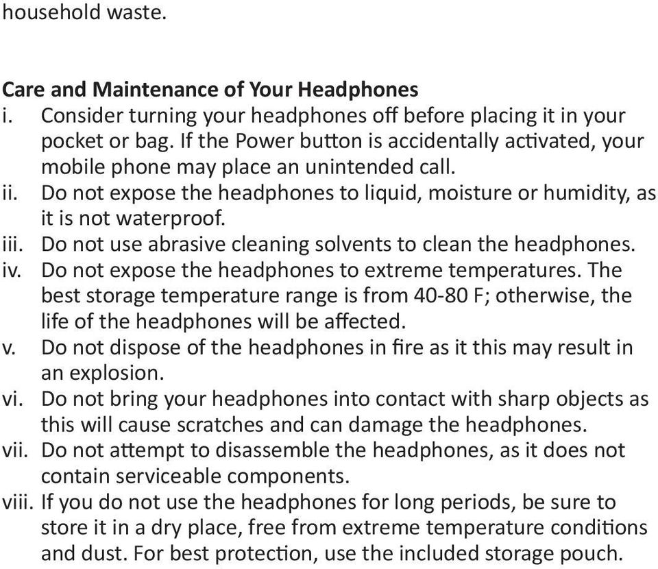 Do not use abrasive cleaning solvents to clean the headphones. iv. Do not expose the headphones to extreme temperatures.