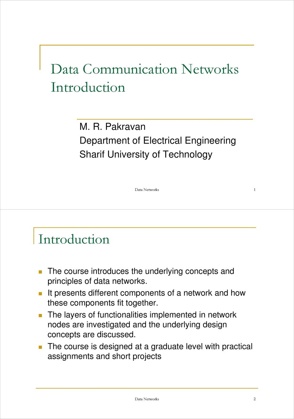 underlying concepts and principles of data networks. It presents different components of a network and how these components fit together.