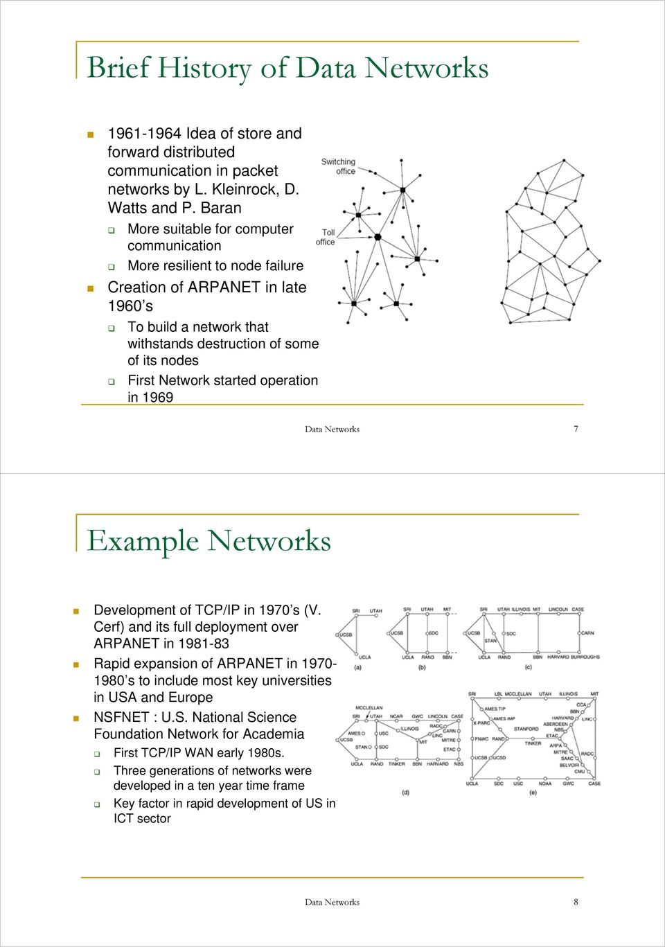 started operation in 1969 Data Networks 7 Example Networks Development of TCP/IP in 1970 s (V.
