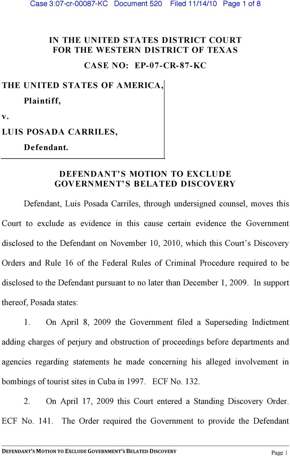 T S BELATED DISCOVERY Defendant, Luis Posada Carriles, through undersigned counsel, moves this Court to exclude as evidence in this cause certain evidence the Government disclosed to the Defendant on